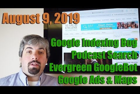 Search Buzz Video Recap: Google Indexing Bug, Google Search Podcasts, Evergreen GoogleBot, SEO, Google Ads, Maps & more