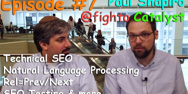 Vlog # 7: Paul Shapiro of Catalyst about technical SEO Beyond Crawling & Indexing